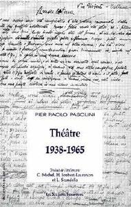 Pier Paolo Pasolini - Théâtre 1938-1965.