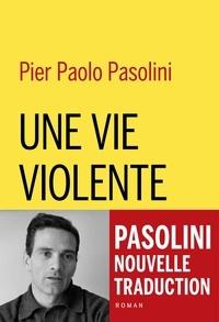 Pier Paolo Pasolini - Une vie violente.