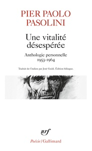 Pier Paolo Pasolini - Une vitalité désespérée - Anthologie personnelle, 1953-1964.