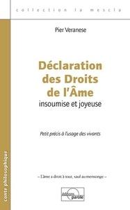 Pier Veranese - Déclaration des droits de l'âme insoumise et joyeuse - Petit précis à l'usage des vivants.