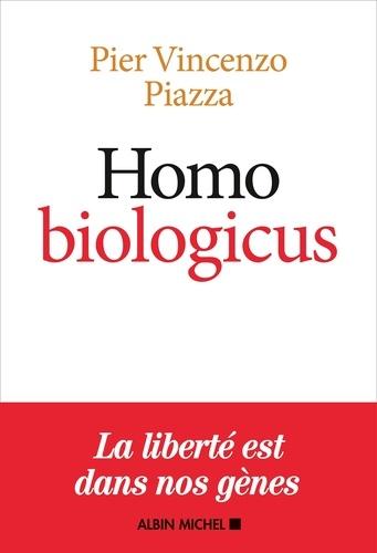 Homo Biologicus. Comment la biologie explique la nature humaine