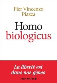 Pier-Vincenzo Piazza - Homo Biologicus - Comment la biologie explique la nature humaine.