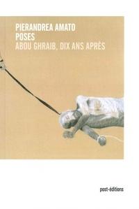 Pierandrea Amato - Poses - Abou Ghraib, dix ans après.