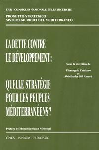 Pierangelo Catalano et Abdelkader Sid Ahmed - La dette contre le développement - Quelles stratégies pour les peuples méditerranéens ?.
