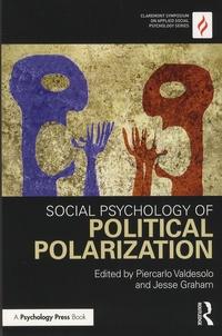 Piercarlo Valdesolo et Jesse Graham - Social Psychology of Political Polarization.