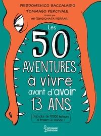 Pierdomenico Baccalario et Tommaso Percivale - 50 aventures à vivre avant d'avoir 13 ans.