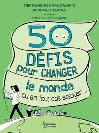 Pierdomenico Baccalario et Federico Taddia - 50 défis pour changer le monde ou en tout cas essayer....
