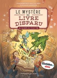 Pierdomenico Baccalario et Eduardo Jauregui - Le mystère du livre disparu Tome 1 : Au secours de Peter Pan.