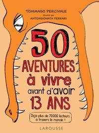 Pierdomenico Baccalario et Tommaso Percivale - Les 50 aventures à vivre avant d'avoir 13 ans.