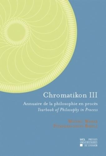 Pierfrancesco Basile et Michel Weber - Chromatikon 3 - Annuaire de la philosophie en procès.