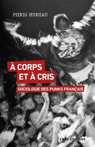 Pierig Humeau - A corps et à cris - Sociologie des punks français.