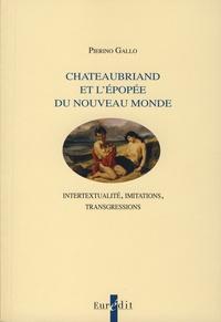 Pierino Gallo - Chateaubriand et l'épopée du Nouveau Monde - Intertextualité, imitations, transgressions.