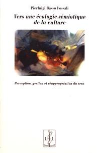 Pierluigi Basso Fossali - Vers une écologie sémiotique de la culture - Perception, gestion et réappropriation du sens.