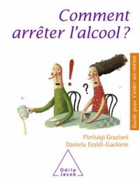Pierluigi Graziani et Daniela Eraldi-Gackiere - Comment arrêter l'alcool ?.