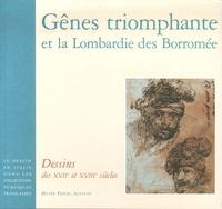Piero Boccardo et Giulio Bora - Gênes triomphante et la Lombardie des Borromée - Dessins des XVIIe et XVIIIe siècles.