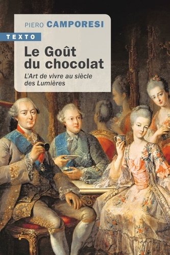 Le goût du chocolat. L'art de vivre au siècle des Lumières