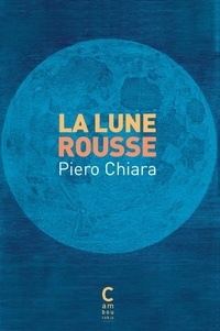 Piero Chiara - La lune rousse.