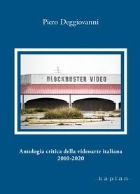 Piero Deggiovanni - Antologia critica della videoarte italiana 2010-2020.