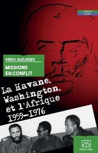 Piero Gleijeses - Missions en conflit - La Havane, Washington et l'Afrique, 1959-1976.