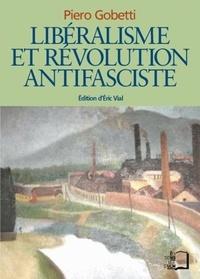 Piero Gobetti - Libéralisme et révolution antifasciste.