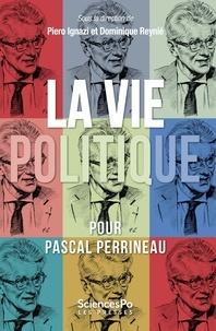 Piero Ignazi et Dominique Reynié - La vie politique - Pour Pascal Perrineau.