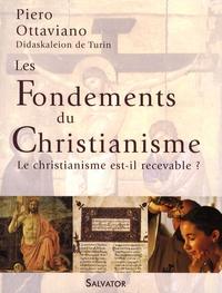 Piero Ottaviano - Les fondements du christianisme - Le christianisme est-il recevable ?.