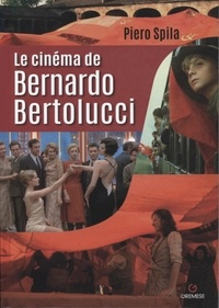 Piero Spila - Le cinéma de Bernardo Bertolucci.