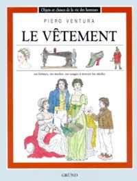 Piero Ventura - LE VETEMENT. - Ses formes, ses modes, ses usages à travers les siècles.