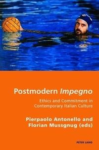 Pierpaolo Antonello et Florian Mussgnug - Postmodern Impegno - Impegno postmoderno - Ethics and Commitment in Contemporary Italian Culture - Etica e engagement nella cultura italiana contemporanea.