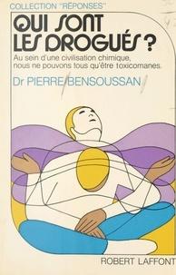 Pierre A. Bensoussan et Joëlle de Gravelaine - Qui sont les drogués ?.