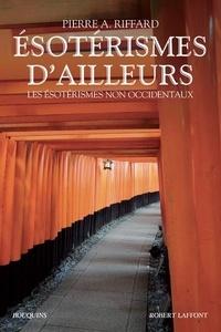 Télécharger un livre à partir de google books Esotérismes d'ailleurs  - Les ésotérismes non occidentaux 9782221247228 ePub iBook par Pierre A. Riffard en francais