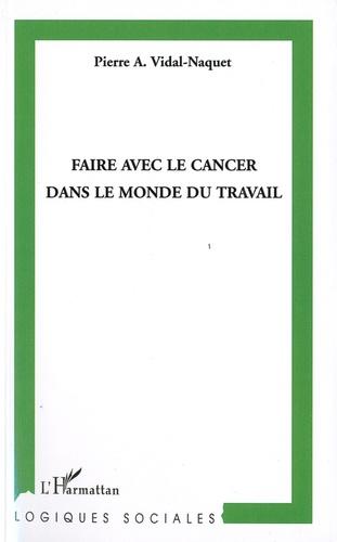 Pierre A. Vidal-Naquet - Faire avec le cancer dans le monde du travail.
