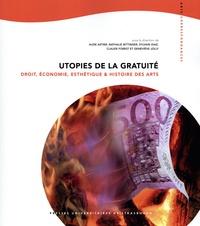 Pierre Aarnink et Nathalie Bittinger - Utopies de la gratuité - Droit, économie, esthétique et histoire des arts.