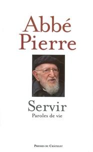 Pierre Abbé et  Abbé Pierre - Servir, paroles de vie.