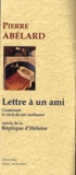 Pierre Abélard - Lettre à un ami, contenant le récit de ses malheurs - Suivi de la République d'Héloïse.