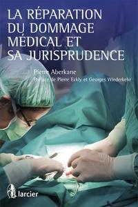 Pierre Aberkane - La réparation du dommage médical et sa jurisprudence.
