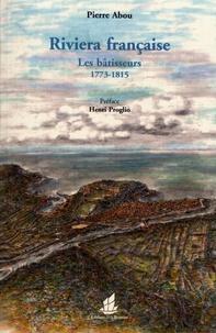 Pierre Abou - Riviera française - Les bâtisseurs 1773-1815.
