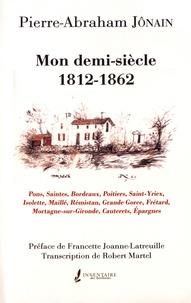 Pierre-Abraham Jônain - Mon demi-siècle (1812-1862).