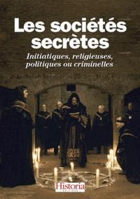 Pierre Abramovici et Roger Faligot - Les sociétés secrètes - Initiatiques, religieuses, politiques ou criminelles.