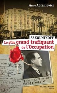 Pierre Abramovici - Szkolnikoff, le plus grand trafiquant de l'occupation.