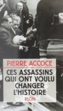 Pierre Accoce - Ces assassins qui ont voulu changer l'histoire.