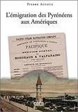 Pierre Accoce - L'émigration des pyrénéens aux Amériques.