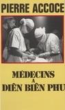 Pierre Accoce - Médecins à Diên Biên Phu.