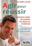 Pierre Achard - Agir pour réussir - Comment arrêter de remettre les choses au lendemain.