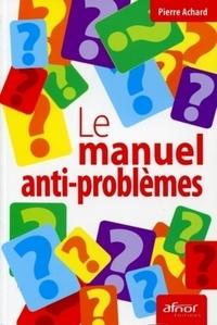 Pierre Achard - Le manuel anti-problèmes.