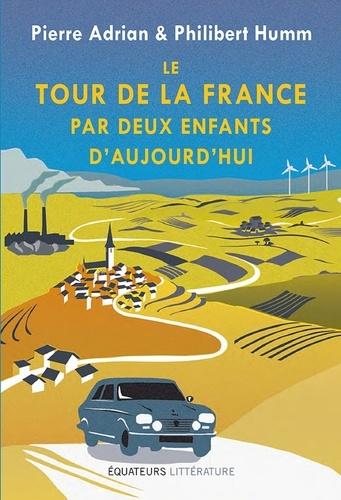 Le tour de la France par deux enfants d'aujourd'hui - Pierre Adrian, Philibert Humm - Format ePub - 9782849905739 - 16,99 €
