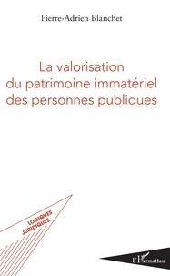 Pierre-Adrien Blanchet - La valorisation du patrimoine immatériel des personnes publiques.