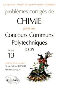 Pierre-Adrien Payard et Aymeric Siard - Problèmes corrigés de chimie posés aux concours communs polytechniques (CCP) 2015-2016 - Tome 13.