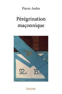 Pierre Aedes - Pérégrination maçonnique.