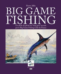 "Pierre Affre - Big Game Fishing - Un siècle de pêche ""au tout gros"" raconté par le Big Game Fishing Club de France."